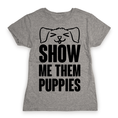 Show Me Them Puppies Womens T-Shirt