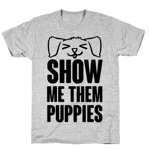 Show Me Them Puppies T-Shirt