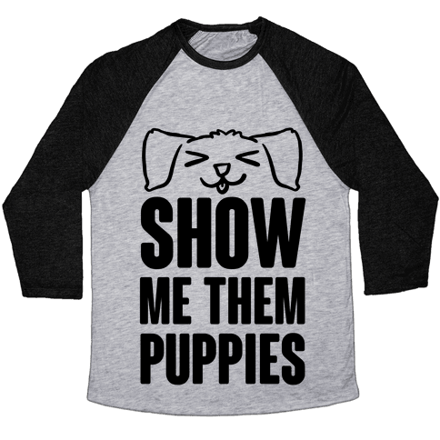 Show Me Them Puppies Baseball Tee