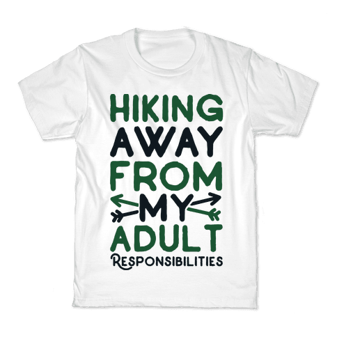 Hiking Away From My Adult Responsibilities  Kids T-Shirt