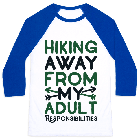 Hiking Away From My Adult Responsibilities  Baseball Tee