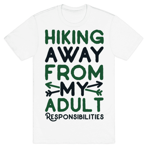 Hiking Away From My Adult Responsibilities  Mens T-Shirt