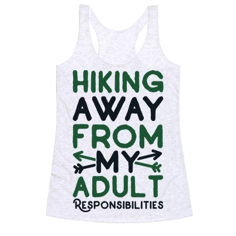 Hiking Away From My Adult Responsibilities Racerback Tank Top