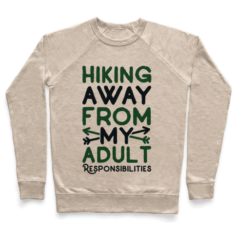Hiking Away From My Adult Responsibilities  Pullover