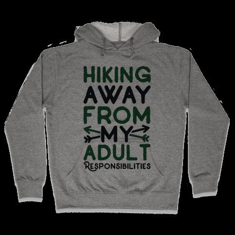 Hiking Away From My Adult Responsibilities  Hooded Sweatshirt