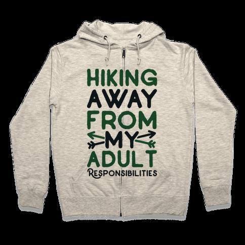 Hiking Away From My Adult Responsibilities  Zip Hoodie
