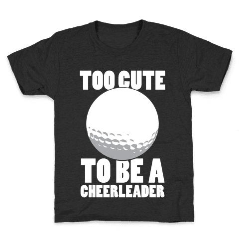 Too Cute To Be a Cheerleader (Golf) (White Ink) Kids T-Shirt