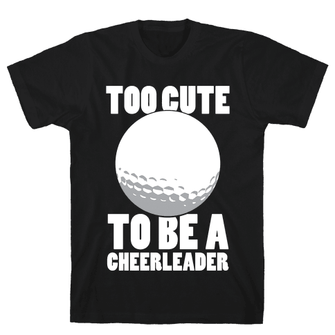 Too Cute To Be a Cheerleader (Golf) (White Ink) Mens T-Shirt