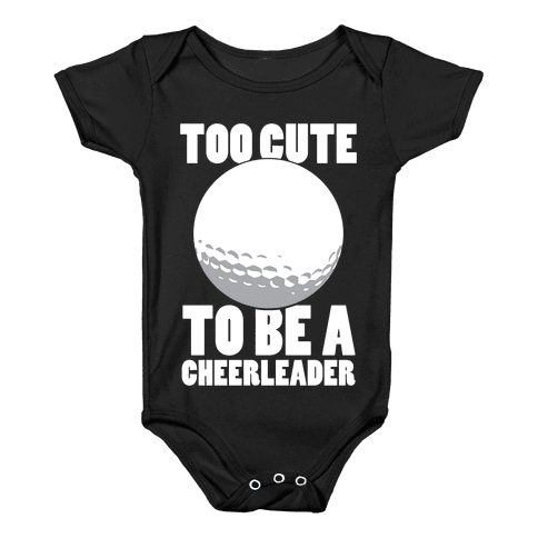 Too Cute To Be a Cheerleader (Golf) (White Ink) Baby Onesy