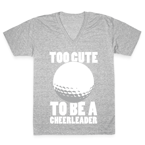 Too Cute To Be a Cheerleader (Golf) (White Ink) V-Neck Tee Shirt