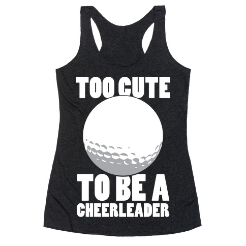 Too Cute To Be a Cheerleader (Golf) (White Ink) Racerback Tank Top