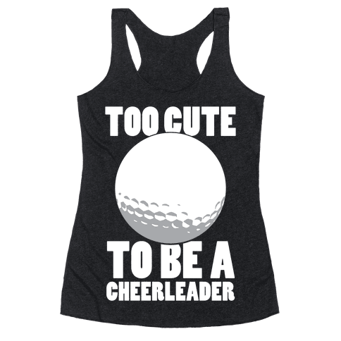Too Cute To Be a Cheerleader (Golf) (White Ink)