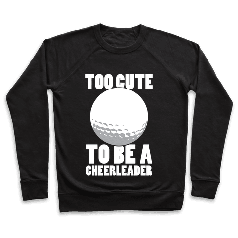Too Cute To Be a Cheerleader (Golf) (White Ink) Pullover