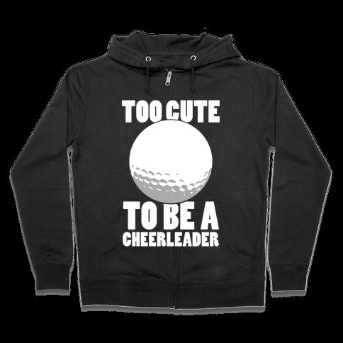 Too Cute To Be a Cheerleader (Golf) (White Ink) Zip Hoodie