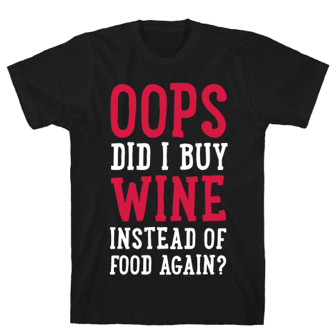 Oops Did I Buy Wine Instead of Food Again? Mens T-Shirt