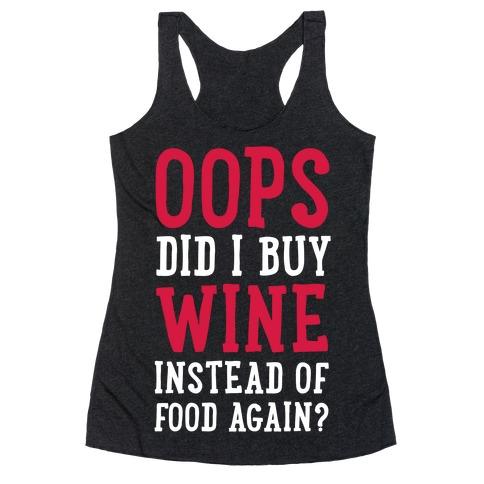 Oops Did I Buy Wine Instead of Food Again? Racerback Tank Top