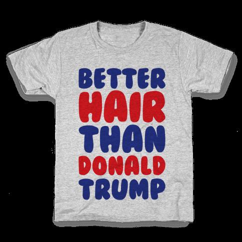 Better Hair Than Donald Trump Kids T-Shirt