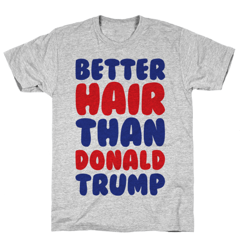 Better Hair Than Donald Trump Mens T-Shirt