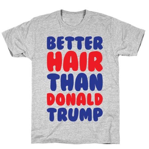 Better Hair Than Donald Trump T-Shirt