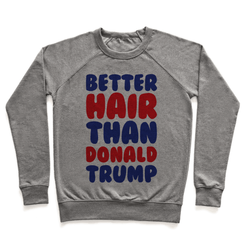 Better Hair Than Donald Trump Pullover