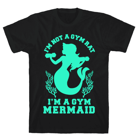 I'm Not a Gym Rat I'm a Gym Mermaid Mens T-Shirt