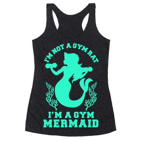 I'm Not a Gym Rat I'm a Gym Mermaid Racerback Tank Top