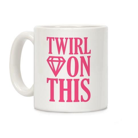 Twirl On This Coffee Mug