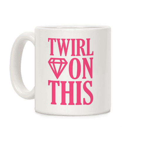 Twirl On This Coffee Mug