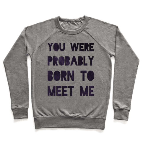 You Were Probably Born to Meet Me Pullover