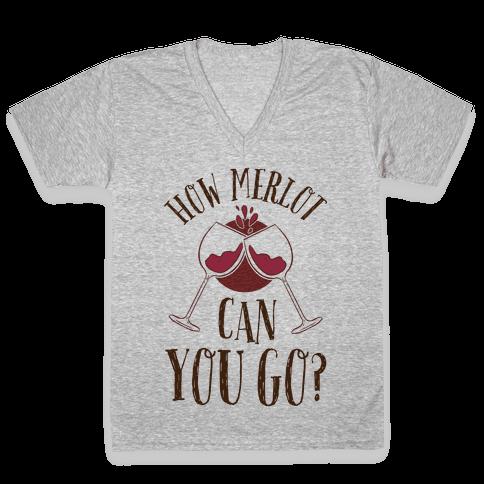 How Merlot Can You Go? V-Neck Tee Shirt