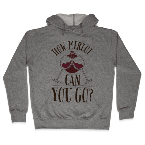 How Merlot Can You Go? Hooded Sweatshirt