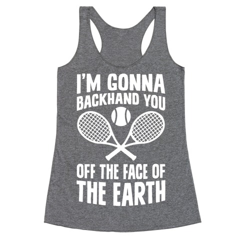 I'm Gonna Backhand You Off The Face Of The Earth Racerback Tank Top