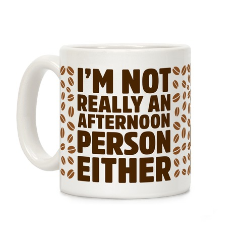 I'm Not Really An Afternoon Person Either Coffee Mug