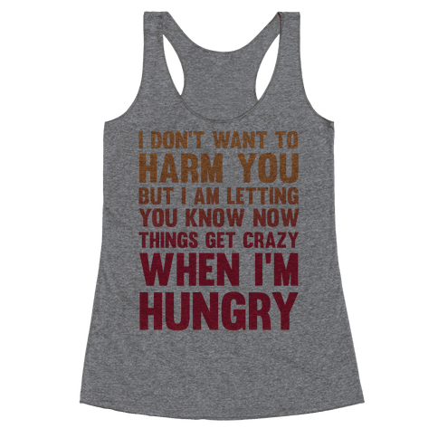 I don't want to harm you but I am letting you know now Racerback Tank Top