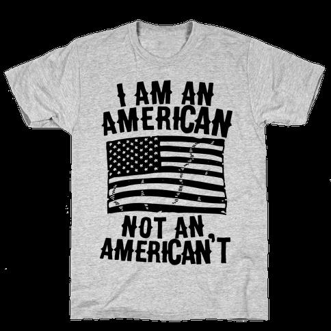 I Am an American Not an American't Mens T-Shirt