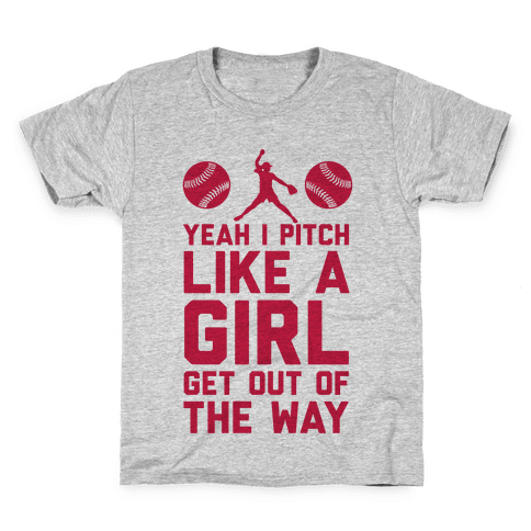 Yeah I Pitch Like A Girl, Get Out Of My Way Kids T-Shirt