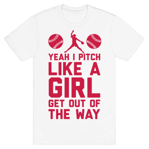 Yeah I Pitch Like A Girl, Get Out Of My Way Mens T-Shirt