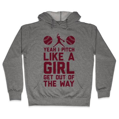 Yeah I Pitch Like A Girl, Get Out Of My Way Hooded Sweatshirt