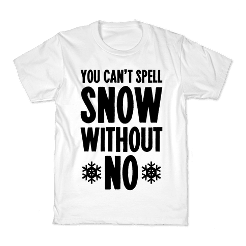 You Can't Spell Snow Without No Kids T-Shirt