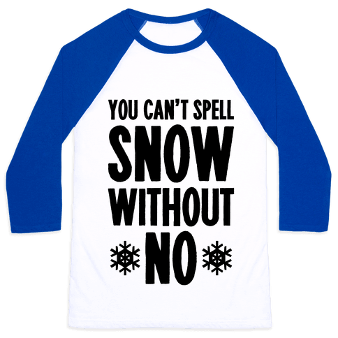 You Can't Spell Snow Without No Baseball Tee