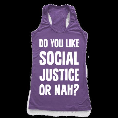 Do You Like Social Justice Or Nah? Racerback Tank Top
