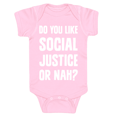 Do You Like Social Justice Or Nah? Baby Onesy