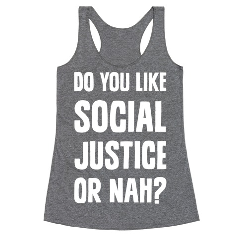 Do You Like Social Justice Or Nah? Racerback Tank Top