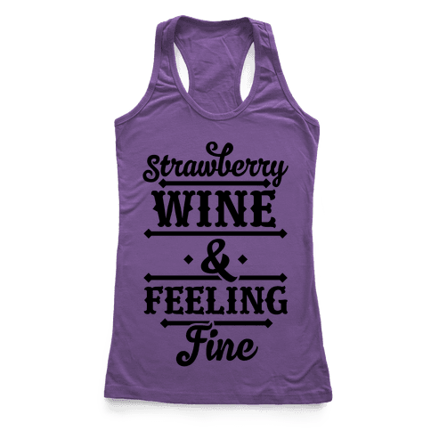 Strawberry Wine and Feeling Fine Racerback Tank Top