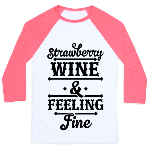 Strawberry Wine and Feeling Fine Baseball Tee