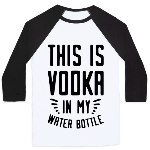 This is Vodka in My Water Bottle Baseball Tee