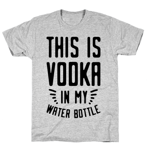 This is Vodka in My Water Bottle Mens T-Shirt
