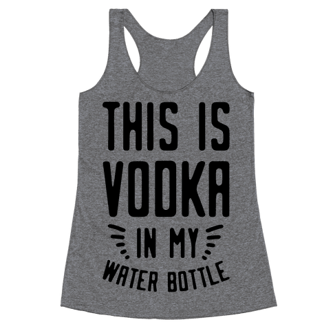 This is Vodka in My Water Bottle Racerback Tank Top