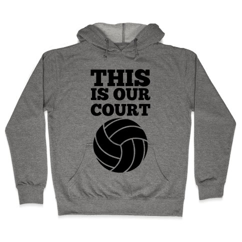 This Is Our Court (Volleyball) Hooded Sweatshirt