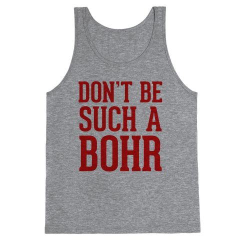 Don't Be Such A Bohr Tank Top